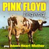 Atom Heart Mother - Pink Floyd Legend