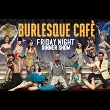 Burlesque Cafe Friday Night Dinner Show