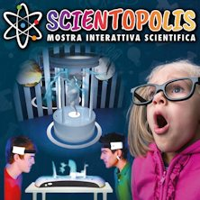 Scientopolis - Mostra interattiva scientifica