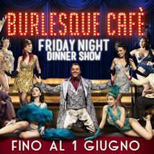 Burlesque Cafe' Friday Night Dinner Show